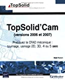 Topsolid'Cam (versions 2006 et 2007) Tournage, usinage 2D, 3D, 4 ou 5 axes.