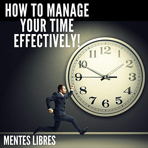 How to Manage Your Time Effectively! cover art