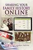 Sharing Your Family History Online: A Guide for Family Historians (Tracing Your Ancestors)