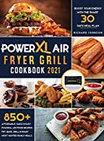PowerXL Air Fryer Grill Cookbook 2021: 850+ Affordable, Quick & Easy PowerXL Air Fryer Recipes - Fry, Bake, Grill & Roast Most Wanted Family Meals - Boost Your Energy with the Smart 30 Days Meal Plan