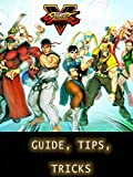 Tips for STREET FIGHTER V - Ultimate Tricks/Guide/Everythings to Know...