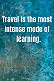 Travel is the most intense mode of  learning. : travel planning notebook journal memory book adventure notes for travelers