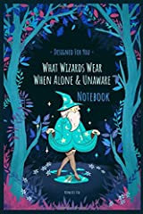 What Wizards Wear, When Alone & Unaware: Definitely Not Just A Notebook - Designer notebooks and journals made for you! Paperback