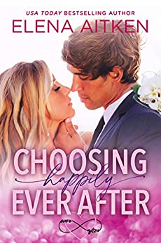 Choosing Happily Ever After by [Elena Aitken]