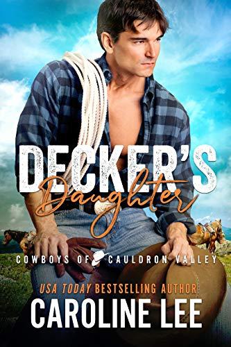 Decker's Daughter (Cowboys of Cauldron Valley Book 4) by [Caroline Lee]