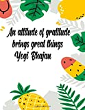 An attitude of gratitude brings great things Yogi Bhajan: The Gratitude Journal To Develop Mindfulness and Happiness With Inspirational, Gratitude and Motivational Quotes