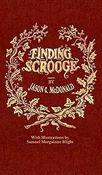 Finding Scrooge: or Another Christmas Carol by [Jason  C. McDonald, Samuel Morgainne Blight, Steve Oliver]