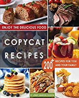 Copycat Recipes: Uncover the Secret Recipes of Your Favorite Restaurants Most Popular Foods and Make Tasty Dishes At Home By Following This Complete Compilation of Step by Step Recipes