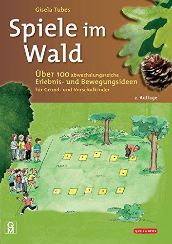 Image of Spiele im Wald: Über 100 abwechslungsreiche Erlebnis- und Bewegungsideen für Grund- und Vorschulkinder