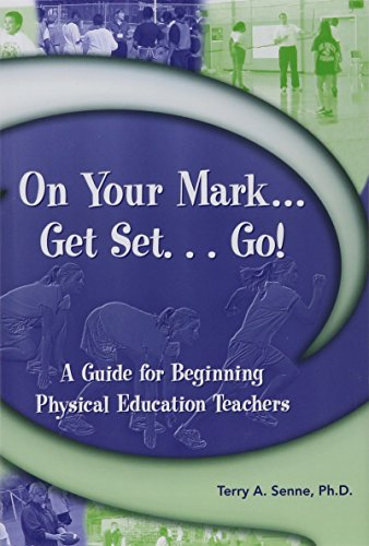 On Your Mark...Get Set...Go!: A Guide for Beginning PE Teachers