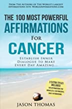 Affirmations | The 100 Most Powerful Affirmations for Cancer | 2 Amazing Affirmative Bonus Books Included for Miracles & Daily Affirmations: Establish ... to Make Every Day Amazing (Volume 36)