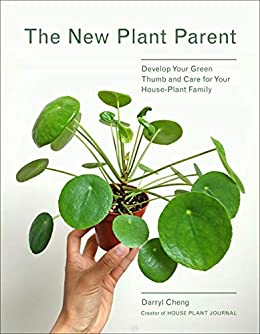 The New Plant Parent: Develop Your Green Thumb and Care for Your House-Plant Family by [Darryl Cheng]
