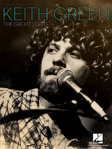 Keith Green - The Greatest Hits Piano, Vocal and Guitar Chords