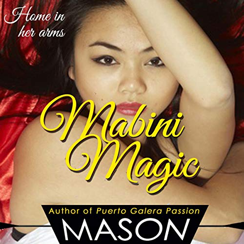 Mabini Magic     Asian Women & Filipino Girls, Book 3              By:                                                                                                                                 Mason                               Narrated by:                                                                                                                                 Abby Printz of Books.audio                      Length: 35 mins     Not rated yet     Overall 0.0