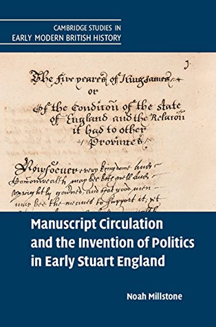 メトロポリタン家うんざりManuscript Circulation and the Invention of Politics in Early Stuart England (Cambridge Studies in Early Modern British History) (English Edition)