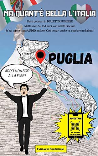 Ma Quant'è Bella l'Italia - PUGLIA - : Detti Popolari in DIALETTO PUGLIESE adatto dai 12 ai 154 anni, con AUDIO incluso.Così impari anche tu a parlare ... Quant'è Bella l'Italia!) (Italian Edition)