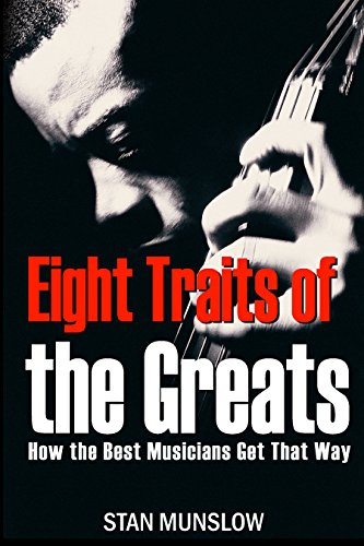 Book: Eight Traits of the Greats - How the Best Musicians Get That Way by Stan Munslow