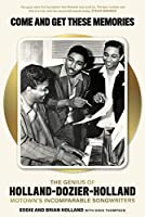 Come and Get These Memories: The Genius of Holland-Dozier-Holland; Motown's Incomparable Songwriters