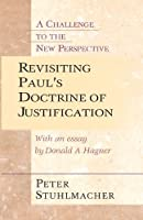 Revisiting Paul's Doctrine of Justification: A Challenge to the New Perspective by Peter Stuhlmacher(2001-10-20)
