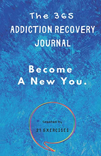The 365 Addiction Recovery Journal: Daily Journaling With Guided Questions, To Become A New You (365 Journals)