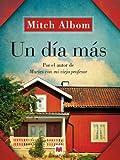 Un día más: Una esperanzadora historia sobre la familia, el perdón y las oportunidades de la vida. (Mitch Albom)