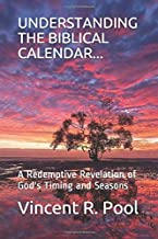 UNDERSTANDING THE BIBLICAL CALENDAR...: A Redemptive Revelation of God's Timing and Seasons