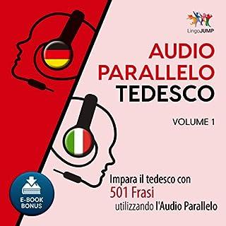 Audio Parallelo Tedesco - Impara il tedesco con 501 Frasi utilizzando l'Audio Parallelo - Volume 1 [Italian Edition]                   De :                                                                                                                                 Lingo Jump                               Lu par :                                                                                                                                 Lingo Jump                      Durée : 9 h et 28 min     Pas de notations     Global 0,0