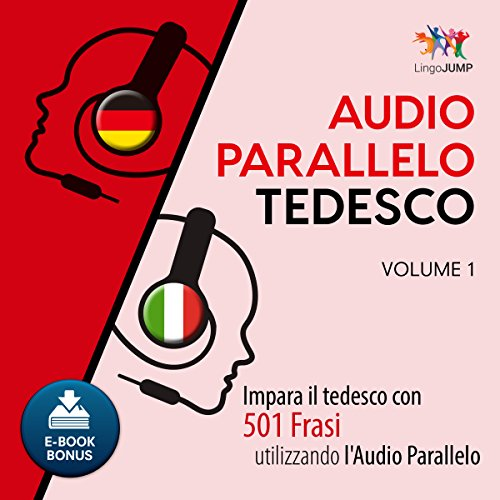 Audio Parallelo Tedesco - Impara il tedesco con 501 Frasi utilizzando l'Audio Parallelo - Volume 1 [Italian Edition] audiobook cover art