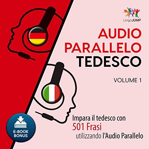 Audio Parallelo Tedesco - Impara il tedesco con 501 Frasi utilizzando l'Audio Parallelo - Volume 1 [Italian Edition] Titelbild