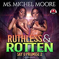 Ruthless and Rotten (Say U Promise)