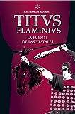 La fuente de las vestales: 1 (Titus Flaminius)
