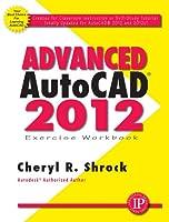 Advanced AutoCAD 2012: Exercise Workbook