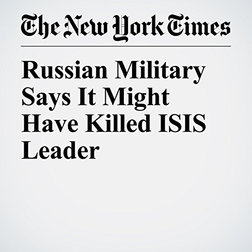 Russian Military Says It Might Have Killed ISIS Leader copertina