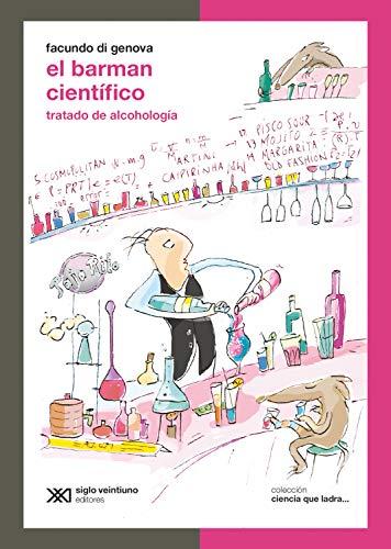 El barman científico: Tratado de alcohología (Ciencia que ladra… serie Clásica)