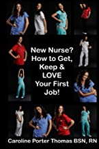New Nurse?: How to Get, Keep and LOVE Your First Nursing Job! best Job Interview Books