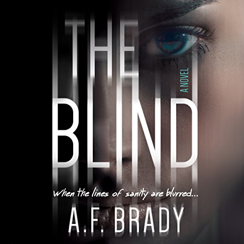 The Blind                   By:                                                                                                                                 A. F. Brady                               Narrated by:                                                                                                                                 Kate Zane                      Length: 12 hrs and 18 mins     27 ratings     Overall 4.0