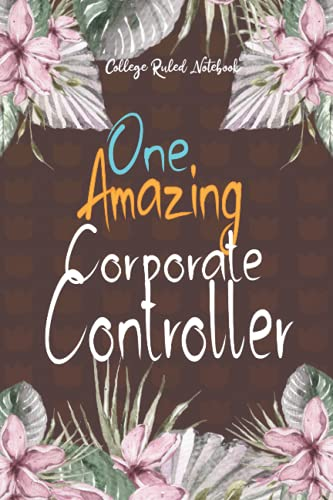 One Amazing Corporate Controller: Cute and Funny 6x9 100 pages College Ruled Notebook, Floral Design