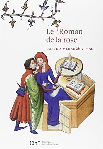 Le Roman de la Rose. L'art d'aimer au Moyen Age