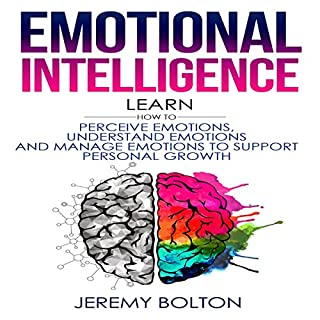 Emotional Intelligence: Learn How to Perceive Emotions, Understand Emotions, and Manage Emotions to Support Personal Growth                   By:                                                                                                                                 Jeremy Bolton                               Narrated by:                                                                                                                                 Ryan Whiting                      Length: 1 hr and 41 mins     13 ratings     Overall 4.7