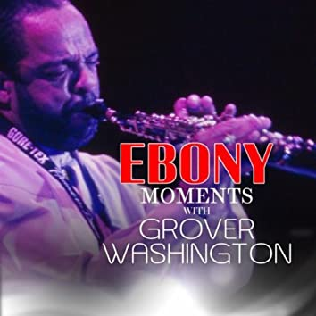 Grover Washington, Jr. Interview with Ebony Moments