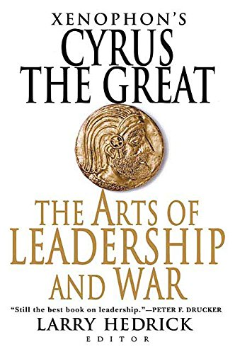 Xenophon's Cyrus the Great: The Arts of Leadership and War (English Edition)