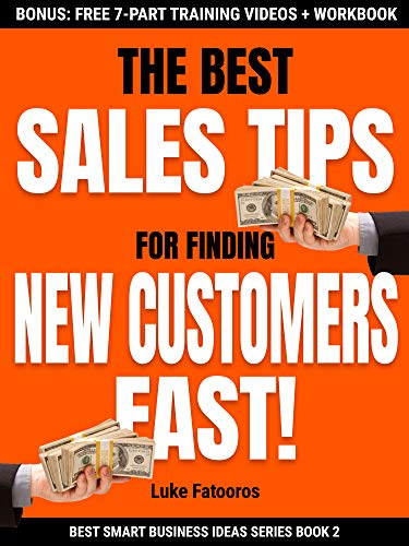 The Best Sales Tips For Finding New Customers Fast! (Best Smart Business Ideas Book 2)