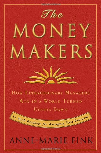 The Money Makers: How Extraordinary Managers Win in a World Turned Upside Down