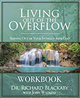 Living Out of the Overflow Workbook: Serving Out of Your Intimacy with God