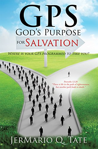 GPS God's Purpose for Salvation: Where is your GPS programed to take you? (English Edition)