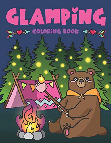 Glamping Coloring Book: Cute Wildlife, Scenic Glampsites, Funny Camp Quotes, Toasted Bon Fire S'mores, Outdoor Glamper Activity Coloring Glamping Book