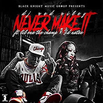 Never Make It (feat. Lil One the Champ & 3d Na'tee)