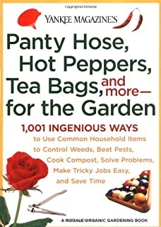 Yankee Magazine's Pantyhose, Hot Peppers, Tea Bags, and More-for the Garden: 1,001 Ingenious Ways to Use Common Household ...