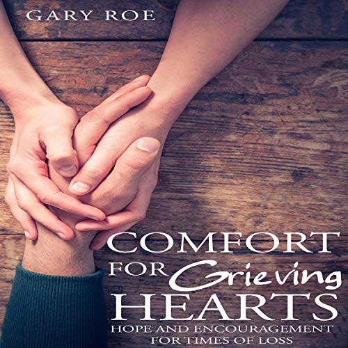 Comfort for Grieving Hearts audiobook cover art
