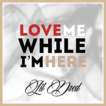 Love Me While I'm Here